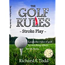 The Golf Rules - Stroke Play: Learn the Rules of Golf by Watching Others Break Them
