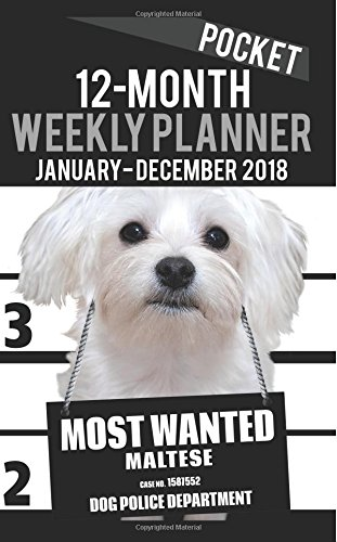 "2018 Pocket Weekly Planner - Most Wanted Maltese: Daily Diary Monthly Yearly Calendar 5"" x 8"" Schedule Journal Organizer (Dog Pocket Planners 2018) (Volume 6) ebook"