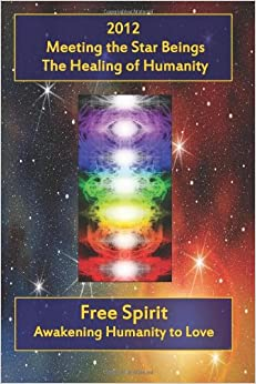 2012 Meeting the Star Beings the Healing of Humanity