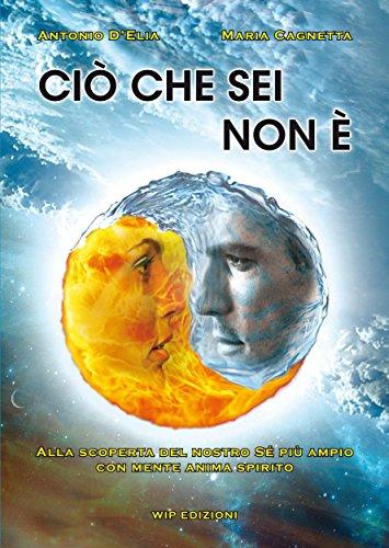 Ciò che sei non è: Alla scoperta del nostro sé più ampio con mente anima spirito (Italian Edition)