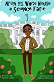 Aron Goes to the White House Science Fair (Aron's Adventures Boy Inventor)