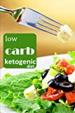 Low carb ketogenic diet: Healthy and nutritious Keto lifestyle (low cholesterol diet, gluten free diet, diabetic diet, petox cleanse diet, low salt diet, kosher, weight maintenance diet