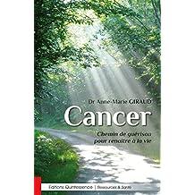 Cancer - Chemin de guérison pour renaître à la vie (Ressources & Santé) (French Edition)
