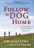 Follow the Dog Home, Kevin Walsh and Bob Walsh, 098390121X