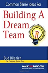 Common Sense Ideas For Building A Dream Team by Bud Bilanich (2010-08-15) Paperback