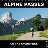 Alpine Passes on the Racing Bike Vol. 1 2019: 13 fascinating cycling scenes in the alps (Calvendo Sports)