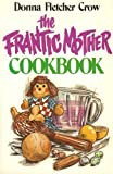 The Frantic Mother Cookbook, Donna Fletcher Crow, 0890813566