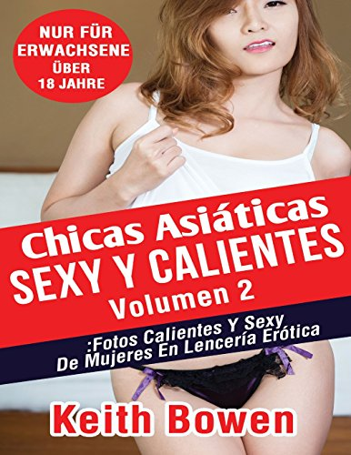 Descargar Libro Chicas Asiáticas Sexy Y Calientes Volumen 2: Fotos Calientes Y Sexy De Mujeres En Lencería Erótica Keith Bowen