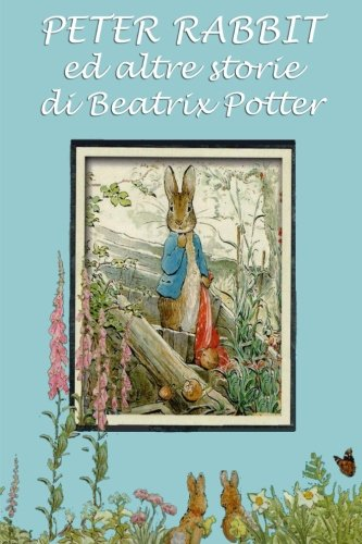 Download Peter Rabbit ed altre storie: Con illustrazioni originali (Le 24 storie di Beatrix Potter) (Volume 1) (Italian Edition) pdf epub
