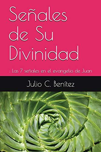 Señales de Su Divinidad  Las 7 señales en el evangelio de Juan (Comentario bíblico)  [Benítez, Julio C. - Pink, Arthur] (Tapa Blanda)