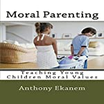 Moral Parenting: Teaching Young Children Moral Values | Anthony Ekanem