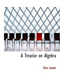 A Treatise on Algebra, Elias Loomis, 1110071973