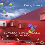 El menor espectáculo del mundo [The Smallest Show on Earth] | Félix J. Palma