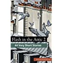 Flash in the Attic 2: 44 Very Short Stories (Fiction Attic Press Flash Fiction Series) (Volume 2)