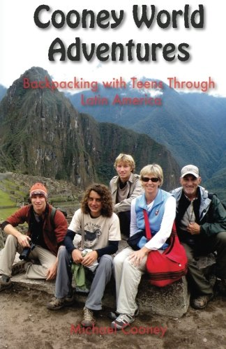 Cooney World Adventures Backpacking with Teens Through Latin America (Volume 1) pdf