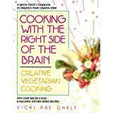Cooking with the Right Side of the Brain: Creative Vegetarian Cooking by Vicki Rae Chelf (1990-09-01)