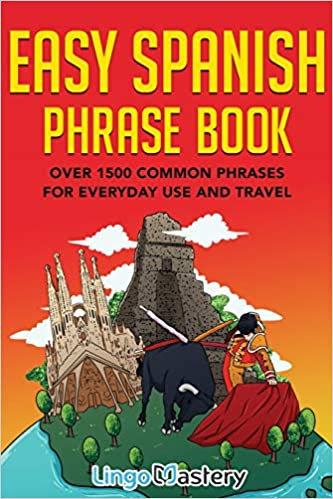 amazon com easy spanish phrase book over 1500 common phrases for everyday use and travel 9781951949105 lingo mastery books amazon com easy spanish phrase book