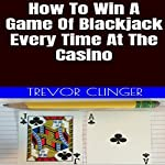 How to Win a Game of Blackjack Every Time at the Casino | Trevor Clinger