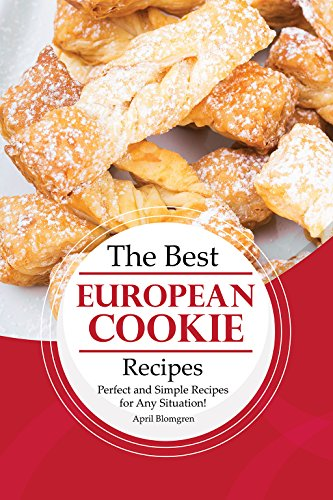 The Best European Cookie Recipes: Perfect and Simple Recipes for Any Situation! by [Blomgren, April]