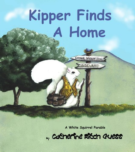 Read Online Kipper Finds a Home (A White Squirrel Parable) by Catherine Ritch Guess (2005-06-25) ebook
