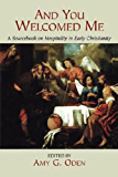 And You Welcomed Me: A Sourcebook on Hospitality in Early Christianity