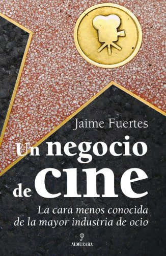 Descargar Libro Un Negocio De Cine: La Cara Menos Conocida De La Mayor Industria De Ocio ) Jaime Fuertes Aguilar