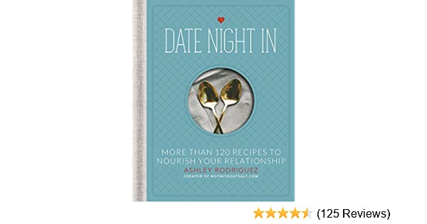 Date Night In: More than 120 Recipes to Nourish Your Relationship - Kindle edition by Ashley Rodriguez. Cookbooks, Food & Wine Kindle eBooks @ Amazon.com.