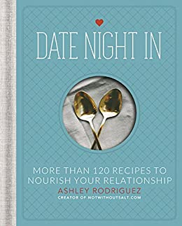 Date Night In: More than 120 Recipes to Nourish Your Relationship by [Rodriguez,