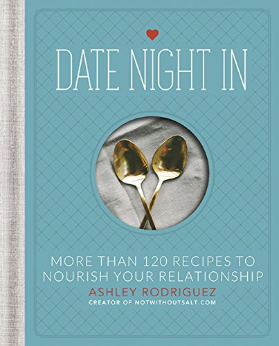 Date Night In: More than 120 Recipes to Nourish Your Relationship por Ashley Rodriguez