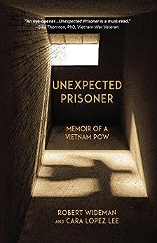 Unexpected Prisoner: Memoir of a Vietnam POW by [Wideman, Robert, Lopez Lee, Cara]