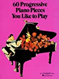 Sixty Progressive Piano Pieces You Like to Play, , 079352573X