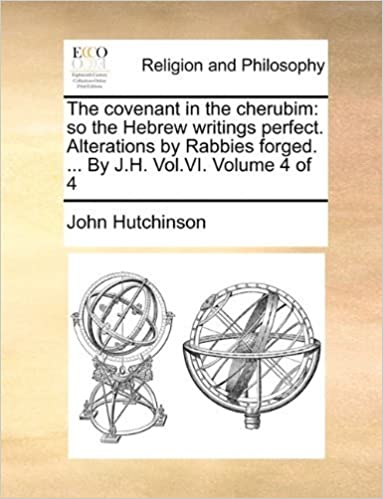 Book The covenant in the cherubim: so the Hebrew writings perfect. Alterations by Rabbies forged. ... By J.H. Vol.VI. Volume 4 of 4 by John Hutchinson (2010-05-29)