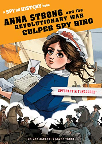 Anna Strong and the Revolutionary War Culper Spy Ring: A Spy on History Book (Ring Laura)