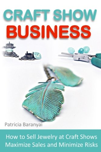 Download Craft Show Business: How to Sell Jewelry at Craft Shows, Maximize Sales and Minimize Risks pdf