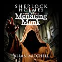 Sherlock Holmes and the Menacing Monk Audiobook by Allan Mitchell Narrated by Steve White