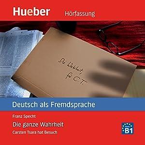 Die ganze Wahrheit (Carsten Tsara - Deutsch als Fremdsprache) Audiobook
