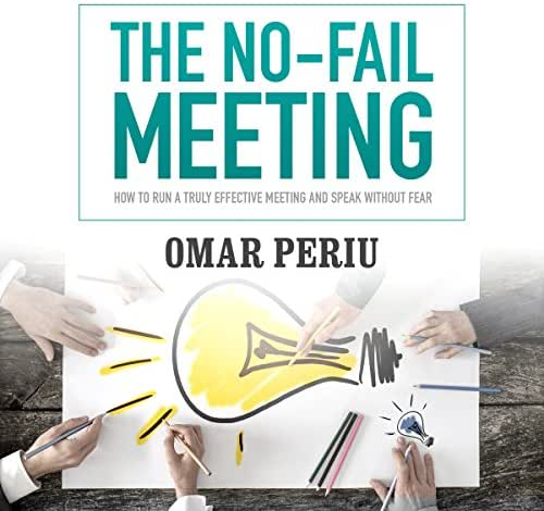 The No-Fail Meeting: How to Run a Truly Effective Meeting and Speak Without Fear
