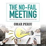The No-Fail Meeting: How to Run a Truly Effective Meeting and Speak Without Fear | Omar Periu