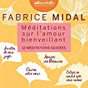 Méditations sur l'amour bienveillant: 12 méditations guidées Audiobook by Fabrice Midal Narrated by Fabrice Midal