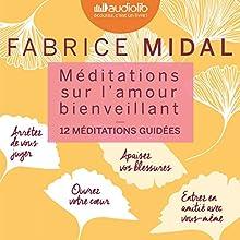 Méditations sur l'amour bienveillant: 12 méditations guidées | Livre audio Auteur(s) : Fabrice Midal Narrateur(s) : Fabrice Midal