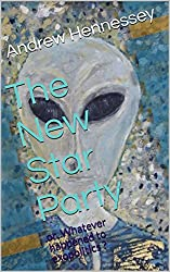 The New Star Party : or, Whatever happened to exopolitics ? (Creatures of Space-Time Book 1)