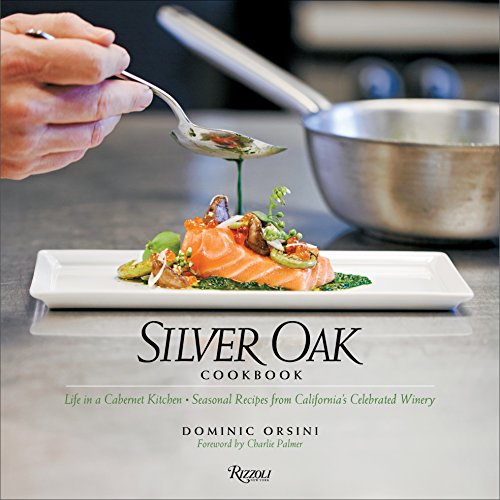 Silver Oak Cookbook: Life in a Cabernet Kitchen - Seasonal Recipes from California's Celebrated Winery (Valley Cabernet Sauvignon)