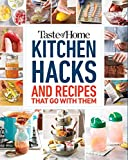 Taste of Home Kitchen Hacks: 100 Hints, Tricks & Timesavers-and the Recipes to Go with Them