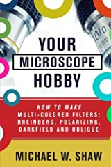 Your Microscope Hobby: How To Make Multi-colored Filters: Rheinberg, Polarizing, Darkfield and Oblique Paperback