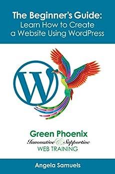 WordPress Websites - The Beginner's Guide: Learn How to Create a Website using WordPress by [Samuels, Angela]