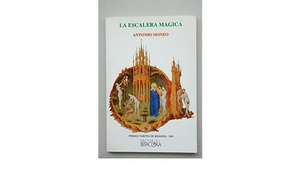 La escalera mágica / Antonio Moneo ; prólogo Raúl Torres: Amazon.es: Moneo, Antonio: Libros