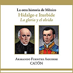 La otra historia de México: Hidalgo e Iturbide [People's History of Mexico: Hidalgo and Iturbide]