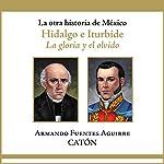 La otra historia de México: Hidalgo e Iturbide [People's History of Mexico: Hidalgo and Iturbide]: La gloria y el olvido [The Glory and Oblivion] | Armando Sergio Fuentes Aguirre
