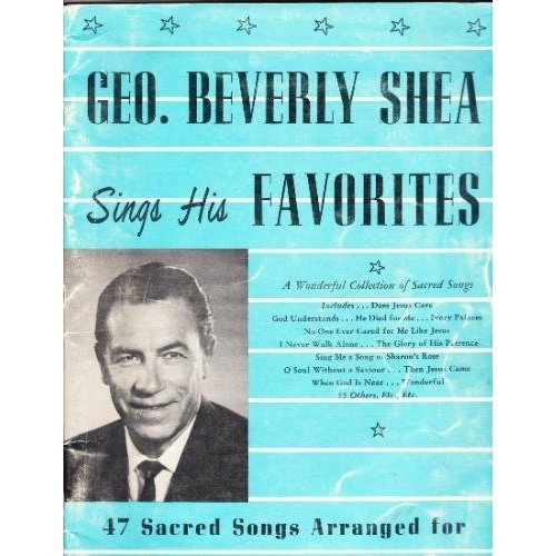 Geo. (George) Beverly Shea Sings His Favorites - 47 Sacred Songs Arranged for Voice and Piano (with Guitar Chords)