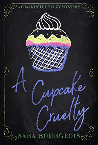 A Cupcake Cruelty (A Chalkin' It Up Cozy Mystery Book 3) by [Bourgeois, Sara]
